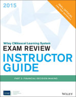 Wiley Cmaexcel Learning System Exam Review 2015, Instructor Guide : Part 2, Financial Decision Making - Ima
