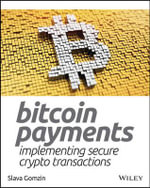 Bitcoin Payments : Implementing Secure Crypto Transactions - Slava Gomzin