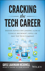 Cracking the Tech Career : Insider Advice on Landing a Job at Google, Microsoft, Apple, or Any Top Tech Company - Gayle Laakmann McDowell