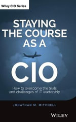 Staying the Course as a CIO : How to Overcome the Trials and Challenges of IT Leadership - Jonathan Mitchell