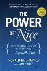 The Power of Nice : How to Negotiate So Everyone Wins - Especially You! - Ronald M. Shapiro