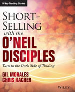 Short Selling with the O'Neil Disciples : Turn to the Dark Side of Trading - Gil Morales