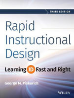 Rapid Instructional Design : Learning ID Fast and Right - George M. Piskurich