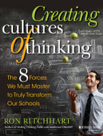 Creating Cultures of Thinking : The 8 Forces We Must Master to Truly Transform Our Schools - Ron Ritchhart