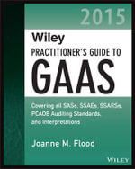 Wiley Practitioner's Guide to GAAS 2015 : Covering All SASs, SSAEs, SSARSs, PCAOB Auditing Standards, and Interpretations - Joanne M. Flood