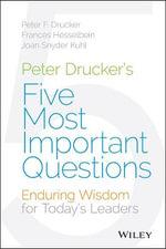 Peter Drucker's Five Most Important Questions : Enduring Wisdom for Today's Leaders - Peter Ferdinand Drucker