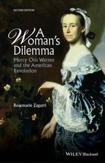A Woman's Dilemma : Mercy Otis Warren and the American Revolution - Rosemarie Zagarri