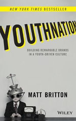 Youthnation : Building Remarkable Brands in a Youth-Driven Culture - Matt Britton