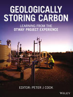 Geologically Storing Carbon : Learning from the Otway Project Experience - Peter J. Cook