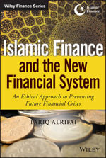 Islamic Finance and the New Financial System : An Ethical Approach to Preventing Future Financial Crises - Tariq Alrifai