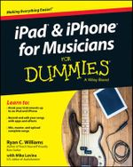 iPad and iPhone for Musicians For Dummies - Ryan C. Williams