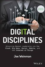 Digital Disciplines : Attaining Market Leadership via the Cloud, Big Data, Social, Mobile, and the Internet of Things - Joe Weinman