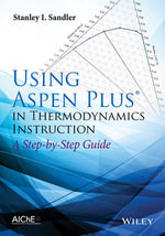 Using Aspen Plus in Thermodynamics Instruction : A Step by Step Guide - Stanley I. Sandler