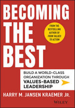 Becoming the Best : Build a World-Class Organization Through Values-Based Leadership - Harry M. Kraemer