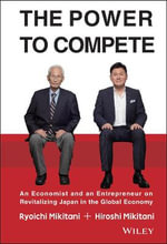 The Power to Compete : An Economist and an Entrepreneur on Revitalizing Japan in the Global Economy - Hiroshi Mikitani