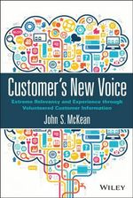 Customers New Voice : Extreme Relevancy and Experience Through Volunteered Customer Information - John J. McKean