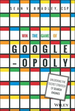 Win the Game of Googleopoly : Unlocking the Secret Strategy of Search Engines - Sean V. Bradley