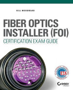 Fiber Optics Installer (FOI) Certification Exam Guide - Bill Woodward