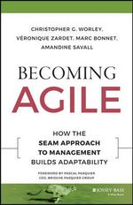 Becoming Agile : How the Seam Approach to Management Builds Adaptability - Christopher G. Worley