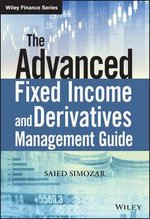 The Advanced Fixed Income and Derivatives Management Guide : The Wiley Finance Series - Saied Simozar