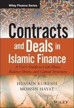 Contracts and Deals in Islamic Finance : A User's Guide to Cash Flows, Balance Sheets, and Capital Structures - Hussein Kureshi