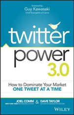 Twitter Power 3.0 : How to Dominate Your Market One Tweet at a Time - Joel Comm