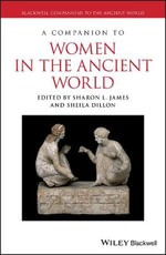 A Companion to Women in the Ancient World : Blackwell Companions to the Ancient World