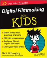 Digital Filmmaking for Kids For Dummies : For Kids For Dummies - Nick Willoughby