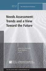 Needs Assessment : Trends and a View Toward the Future: New Directions for Evaluation Number 144
