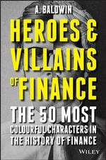 Heroes and Villains of Finance - A. Baldwin