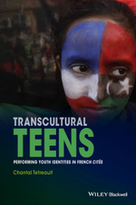 Transcultural Teens : Performing Youth Identities in French Cites - Chantal Tetreault