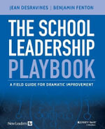 The School Leadership Playbook : A Field Guide for Dramatic Improvement - Jean Desravines