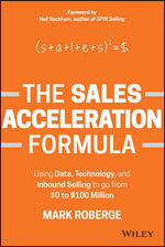 The Sales Acceleration Formula : Using Data, Technology, and Inbound Selling to Go from $0 to $100 Million - Mark Roberge