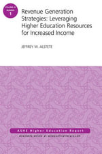 Revenue Generation Strategies: Volume 41, Number 1 : Leveraging Higher Education Resources for Increased Income - Jeffrey W. Alstete