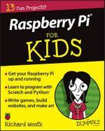 Raspberry Pi for Kids For Dummies : For Kids For Dummies - Richard Wentk