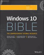 Windows 10 Bible : Bible - Rob Tidrow