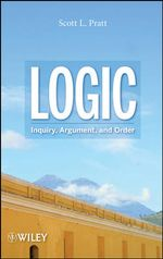 Logic : Inquiry, Argument, and Order - Scott L. Pratt