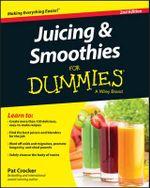 Juicing & Smoothies For Dummies - Pat Crocker