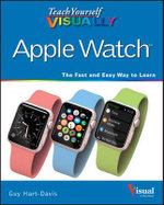 Teach Yourself Visually Apple Watch : Teach Yourself Visually (Tech) - Guy Hart-Davis