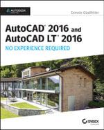 AutoCAD 2016 and AutoCAD LT 2016 No Experience Required : Autodesk Official Press - Donnie Gladfelter