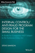 Internal Control/Anti-Fraud Program Design for the Small Business : A Guide for Companies Not Subject to the Sarbanes-Oxley Act - Steve Dawson