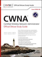 CWNA Certified Wireless Network Administrator Official Deluxe Study Guide : Exam CWNA-106 - David D. Coleman