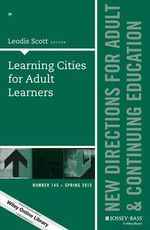 Learning Cities for Adult Learners: Number 145 : New Directions for Adult and Continuing Education - Leodis Scott