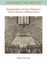 Managing Tudor and Stuart Parliaments : Essays in Memory of Michael Graves - Chris R. Kyle