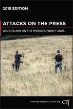 Attacks on the Press : Journalism on the World's Front Lines 2015 - Committee to Protect Journalists