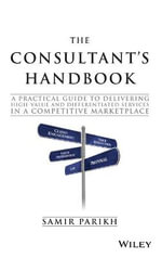 Consultant's Handbook : A Practical Guide to Delivering High-Value and Differentiated Services in a Competitive Marketplace - Samir Parikh