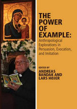 The Power of Example : Anthropological Explorations in Persuasion, Evocation and Imitation - Andreas Bandak