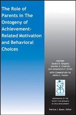 The Role of Parents in the Ontogeny of Achievement-Related Motivation and Behavioral Choices : Monographs of the Society for Research in Child Development (Mono) - Sandra D. Simpkins