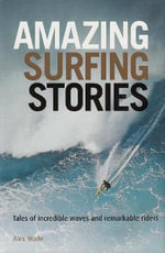 Amazing Surfing Stories - Alex Wade