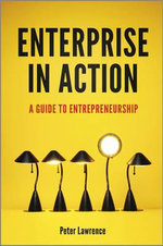 Enterprise in Action : A Guide to Entrepreneurship - Peter Lawrence